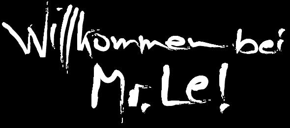 Willkommen bei Mr. Le